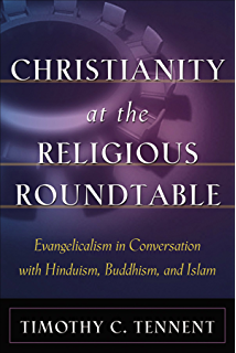 Neighboring faiths a christian introduction to world religions christianity at the religious roundtable evangelicalism in conversation with hinduism buddhism and islam fandeluxe Choice Image