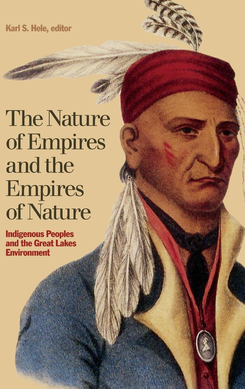 The Nature of Empires and the Empires of Nature: Indigenous Peoples and the Great Lakes Environment (Indigenous Studies) PDF