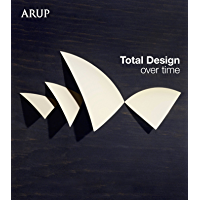 Total Design Over Time: Arup Design Book (English Edition)