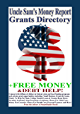 Uncle Sam's Money Report Grants Directory + Free Money For College, Small Business Start-Up, Emergency Assistance, and Debt Freedom Guide