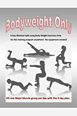 Bodyweight Only: 6 Day workout split with bodyweight exercises Kindle Edition