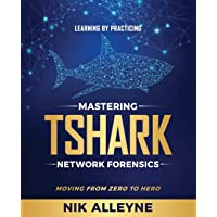 Learning by Practicing - Mastering TShark Network Forensics: Moving From Zero to Hero
