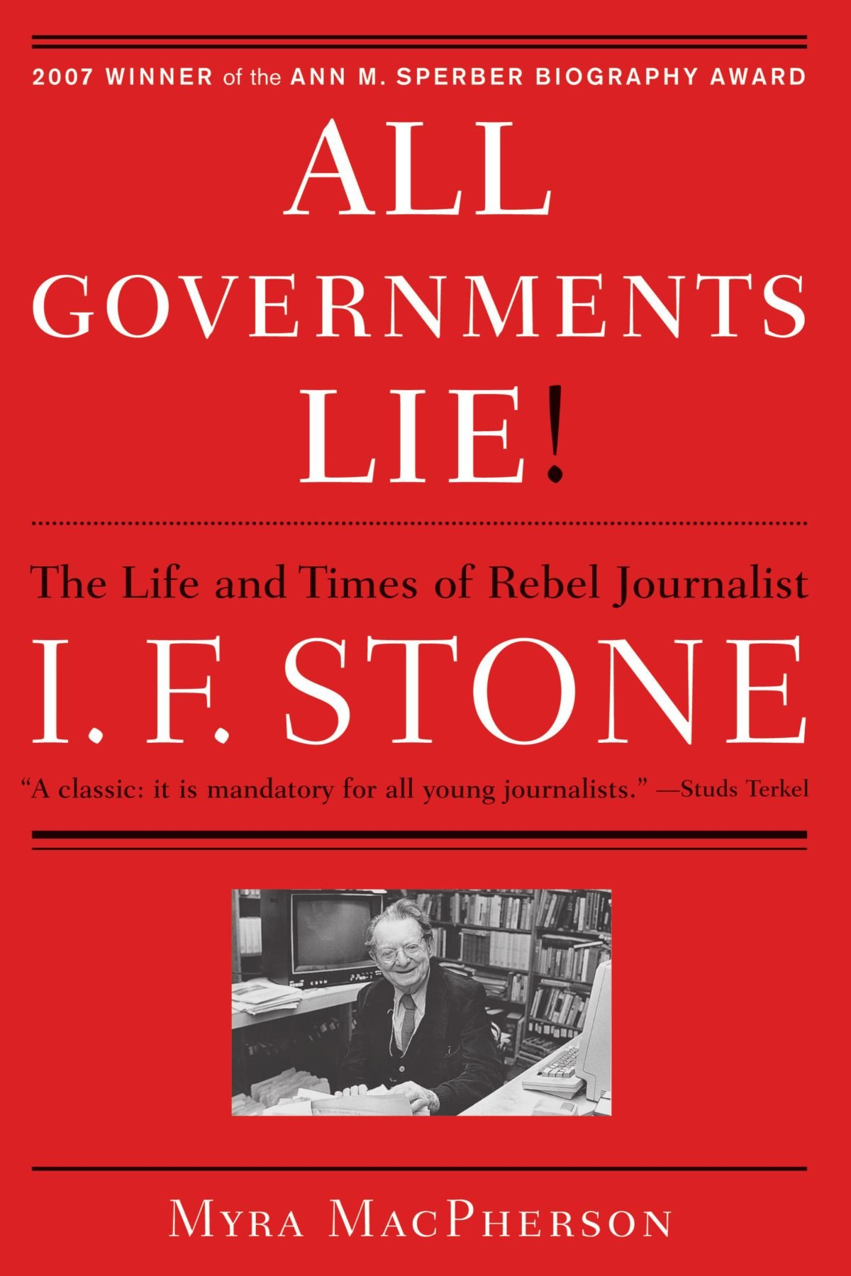 All Governments Lie: The Life and Times of Rebel Journalist I. F. Stone