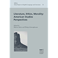 Literature, Ethics, Morality: American Studies Perspectives (Swiss Papers in English Language and Literature (SPELL…