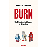 Burn: The Misunderstood Science of Metabolism (English Edition)