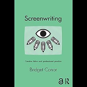 Screenwriting: Creative Labor and Professional Practice