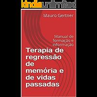Terapia de regressão de memória e de vidas passadas: Manual de formação e informação