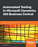 Automated Testing in Microsoft Dynamics 365 Business Central: Efficiently automate test cases in Dynamics NAV and…