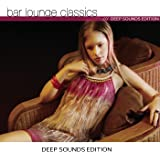 Bar Lounge Classics Deep Sounds Edition [Explicit]