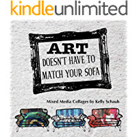 Art Doesn't Have to Match Your Sofa: Mixed media collage art by Kelly Schaub book cover