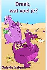 Children's book in Dutch: Draak, wat voel je: Children's Picture book in Dutch. Een leuk prenten boek over gevoelens en emoties. Kids book in Dutch language ... picture books in Dutch 5) (Dutch Edition) Kindle Edition