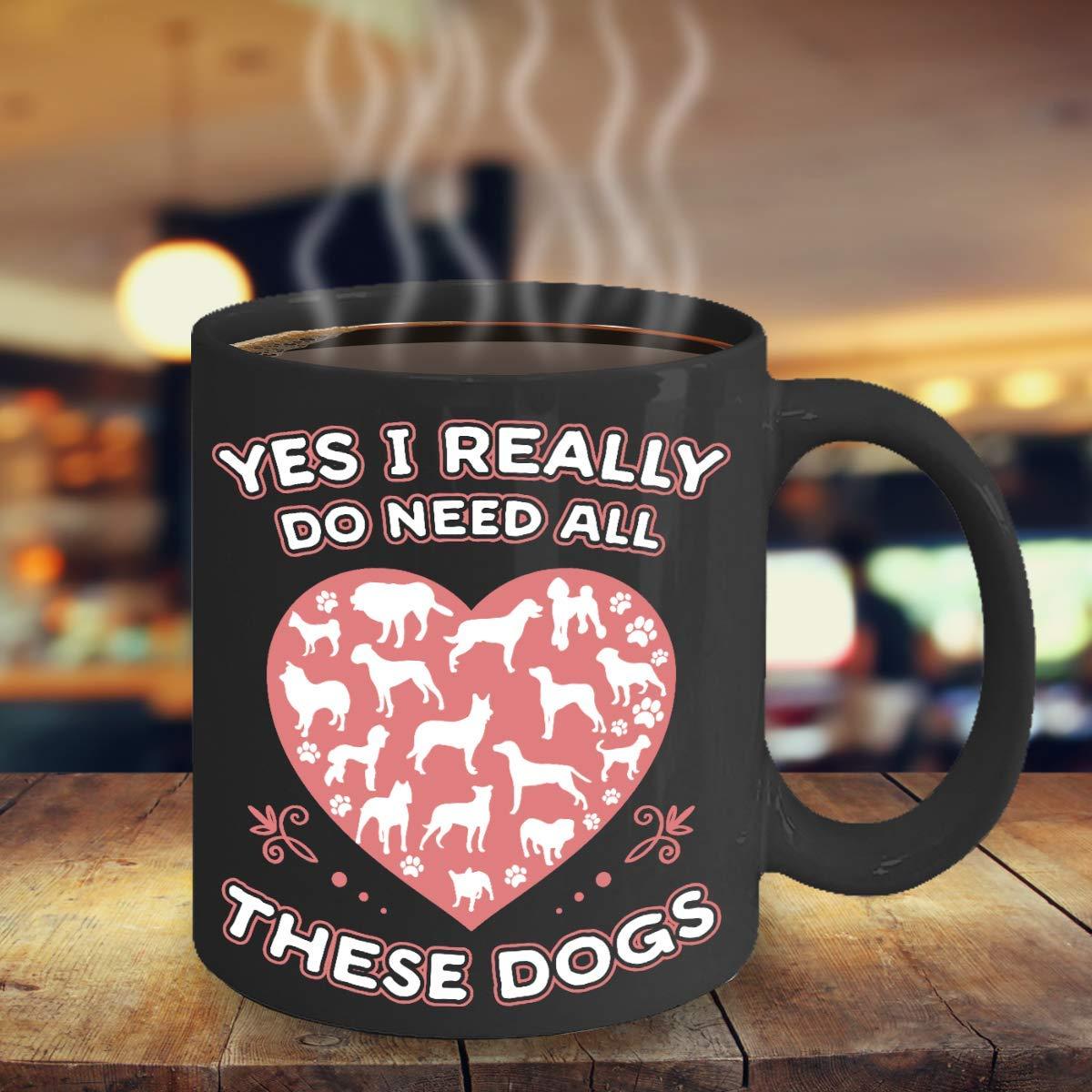 はい、I Really Do必要すべてのこれらの犬~クリスマスギフトfor Dad /ボーイフレンド/メンズ/レディース/娘/息子ブラックティーカップ 15 Oz ブラック 15 Oz  B077SJJ5QL