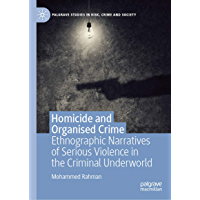 Homicide and Organised Crime: Ethnographic Narratives of Serious Violence in the Criminal Underworld (Palgrave Studies in Risk, Crime and Society) (English Edition)