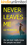 Never Leaves Me: A twisted and enthralling psychological thriller