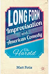 Long Form Improvisation and American Comedy: The Harold Kindle Edition