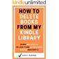 How to Delete Books from My Kindle Library: The Complete Step By Step Guide on How to Delete Books off your Kindle using any Device (Kindle Mastery Book 3)