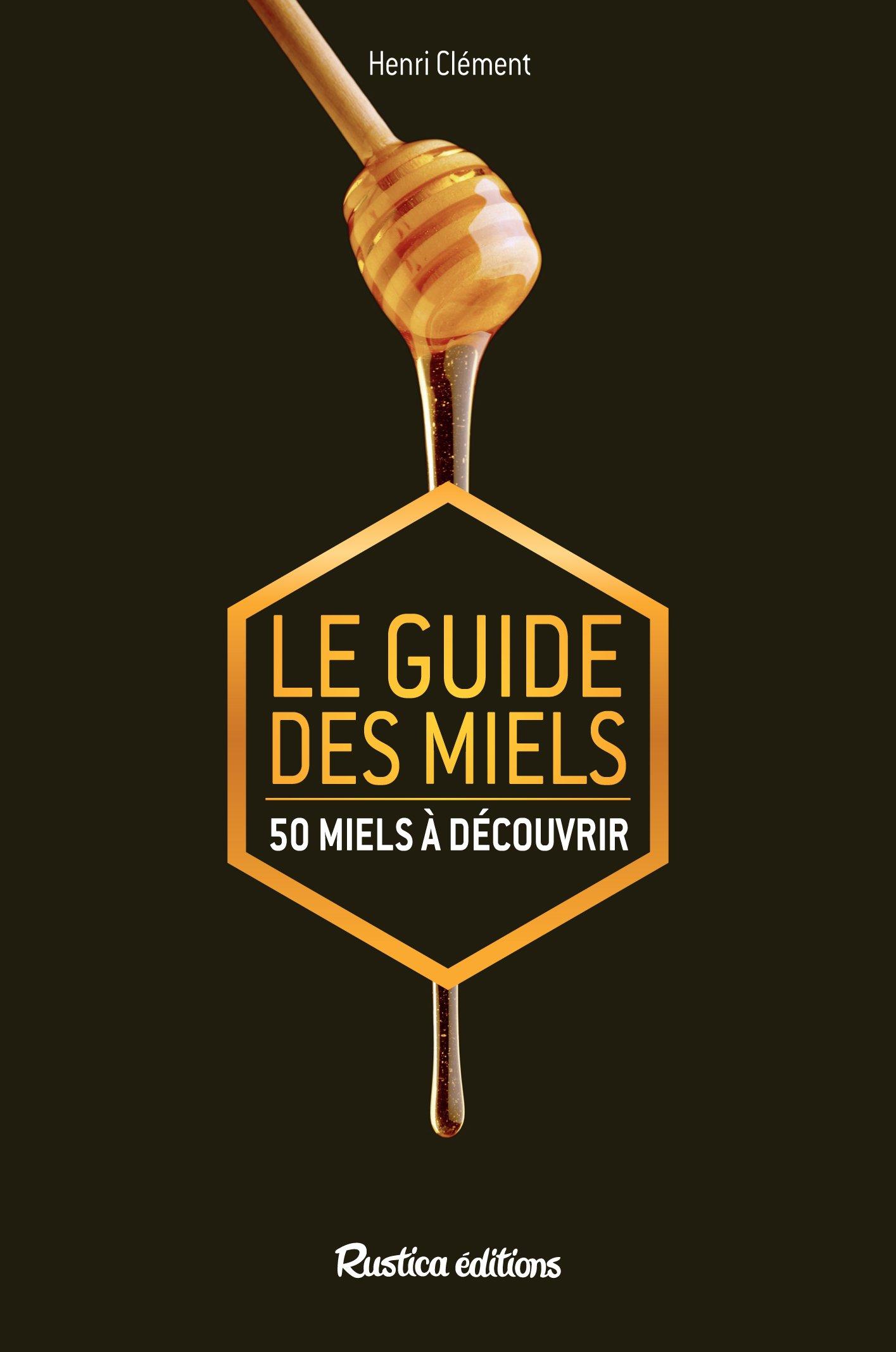 Le guide des miels : 50 miels à découvrir Poche – 10 mars 2015 Henri Clément RUSTICA 2815306441 Animaux