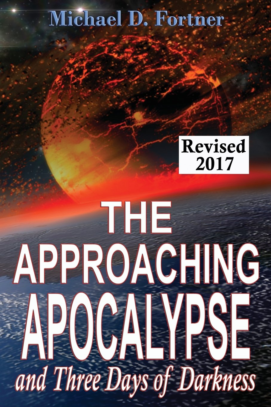 The Approaching Apocalypse and Three Days of Darkness: Revised (Bible Prophecy Revealed)