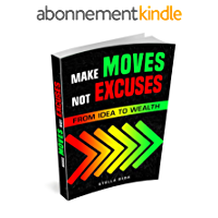 Make moves Not excuses: From Idea to Wealth (English Edition)