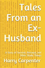 Tales From an Ex-Husband: A Story of Survival, Betrayal, and Other Shady Things Paperback