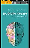 Io, Giulio Cesare: La via del consolato