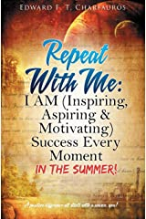 Repeat With Me: I AM (Inspiring, Aspiring & Motivating) Success Every Moment: In The Summer! Hardcover