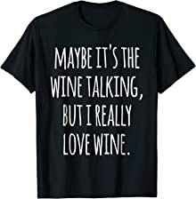 Funny Wine Shirt Maybe It's the Wine Talking T-Shirt