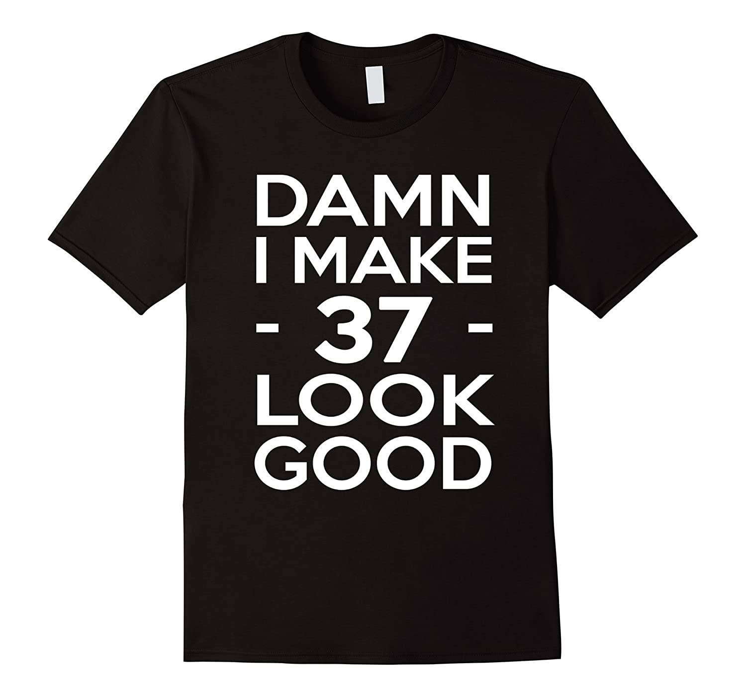 37 Years Old Look Good-37th Birthday Gift Ideas for her/him-FL