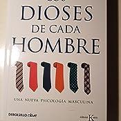 LOS DIOSES DE CADA HOMBRE:Una nueva psicología masculina ...