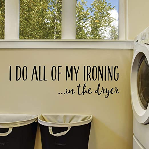 Amazon Com Wall Quotes I Do All My Ironing In The Dryer Laundry Room Decor Wall Art Decor Vinyl Wall Decal Funny Puns Home Kitchen