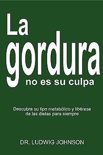 LA GORDURA NO ES SU CULPA: DESCUBRA SU TIPO METABOLICO Y LIBERESE DE LAS DIETAS