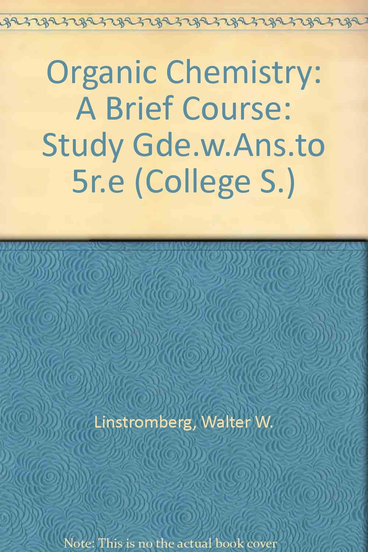 Organic Chemistry: Study Gde.w.Ans.to 5r.e: A Brief Course (College):  Walter W. Linstromberg: 9780669055269: Amazon.com: Books