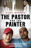 The Pastor and the Painter: Inside the lives of Andrew Chan and Myuran Sukumaran   from Aussie schoolboys to Bali 9 drug traffickers to Kerobokan's redeemed men