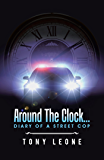 Around the Clock …: Diary of a Street Cop