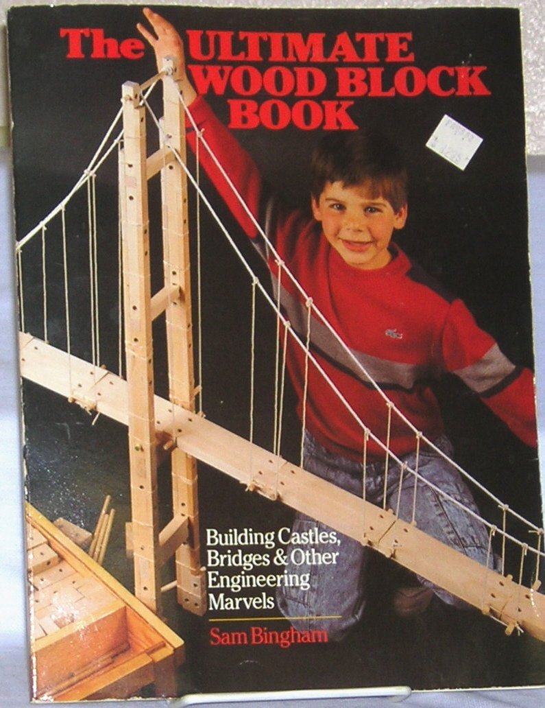The Ultimate Wood Block Book: Castles, Bridges and Other Engineering Marvels