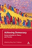 Achieving Democracy : Democratization in Theory and Practice, , 1441191798