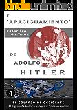 EL 'APACIGUAMIENTO' DE ADOLFO HITLER (El Colapso de Occidente: El Siguiente Holocausto y sus Consecuencias nº 4)