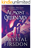 Almost Ordinary (The Song Wreckers Book 2)