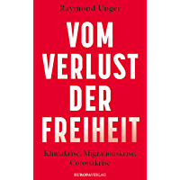 Vom Verlust der Freiheit: Klimakrise, Migrationskrise, Coronakrise (German Edition)