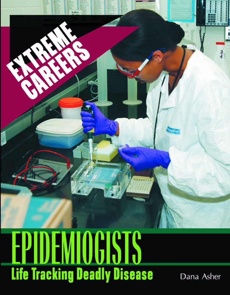 Epidemiologists: Life Tracking Deadly Diseases (Extreme Careers) PDF