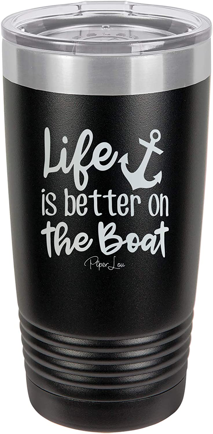 Piper Lou | LIFE IS BETTER ON THE BOAT, Stainless Steel Insulated Tumbler with Lid - Black | 20 Oz.