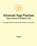Advanced Yoga Practices - Easy Lessons for Ecstatic Living (AYP Easy Lessons Series Book 1) (English Edition)
