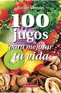 100 Jugos para mejorar tu vida (Spanish Edition)