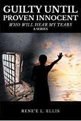 Guilty until Proven Innocent: Who Will Hear My Tears (A Series) Kindle Edition