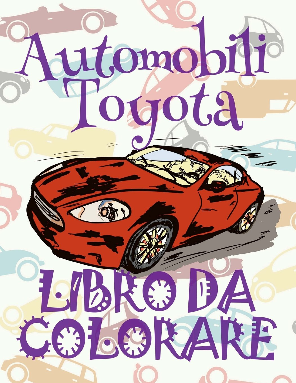 ✌ Automobili Toyota ✎ Auto Libri da Colorare ✎ Libro da Colorare 6 anni ✍ Libro da Colorare 6 anni: ✎ Cars Toyota ~ ... Auto Toyota) (Volume 1) (Italian Edition) PDF