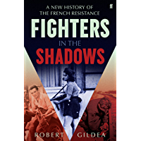Fighters in the Shadows: A New History of the French Resistance (English Edition)