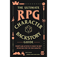 The Ultimate RPG Character Backstory Guide: Prompts and Activities to Create the Most Interesting Story for Your Character (The Ultimate RPG Guide Series)