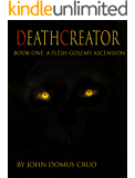 Deathcreator Book One: A Flesh Golem's Ascension