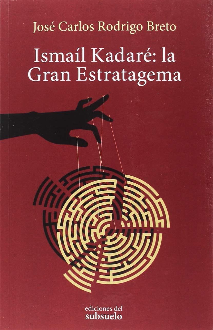 Ismaíl Kadaré: la Gran Estratagema, de José Carlos Rodrigo Breto