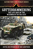 Gotterdammerung: The last days of the Wehrmacht in the East (Eastern Front from Primary Sources)